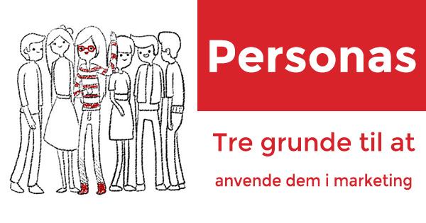 Personas - 3 grunde til at anvende dem i marketing