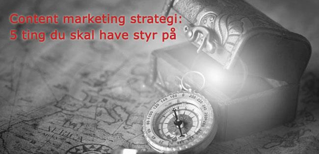 Områder du skal have styr på i en content marketing strategi