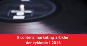 5 content marketing artikler der rykkede i 2016