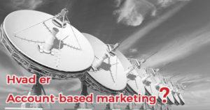 Hvad er account-based marketing?