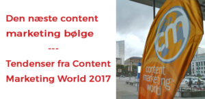 Tendenser fra Content Marketing World 2017