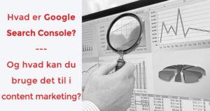 Google Search Console - hvad du skal bruge det til i content marketing