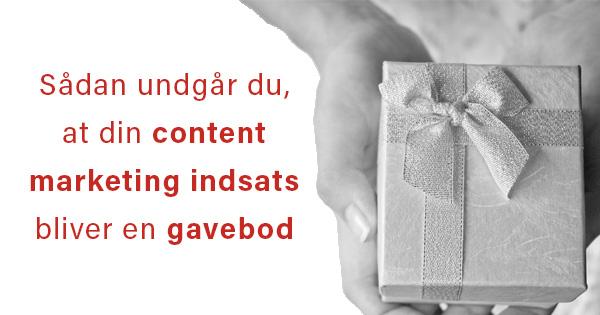 Content marketing indsatsen bliver ofte til en gavebod