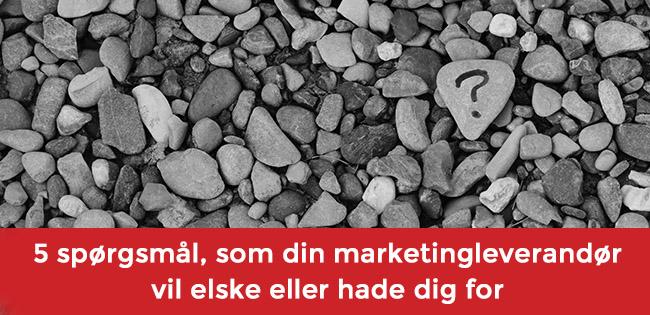 5 spørgsmål til din marketingleverandør